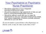 your psychiatrist or psychiatric nurse practitioner