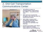 2 one call transportation communications center