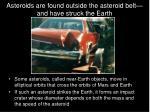 asteroids are found outside the asteroid belt and have struck the earth