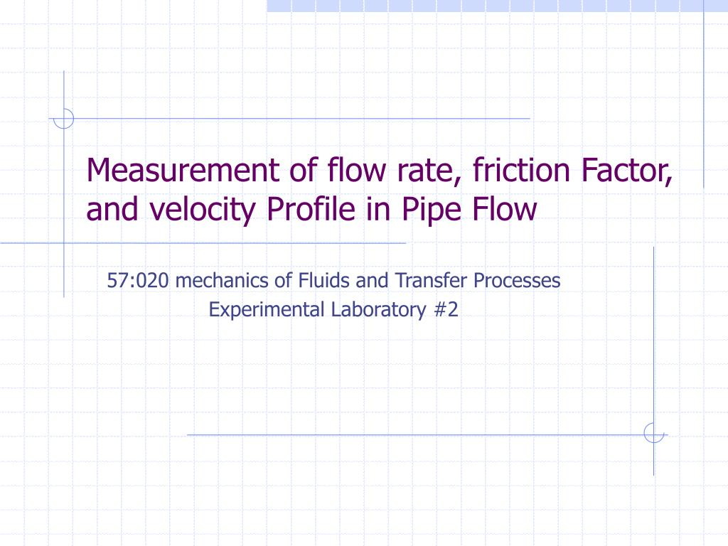 measurement of flow rate friction factor and velocity profile in pipe flow l.