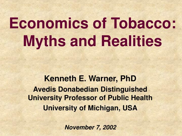 Economics of tobacco myths and realities