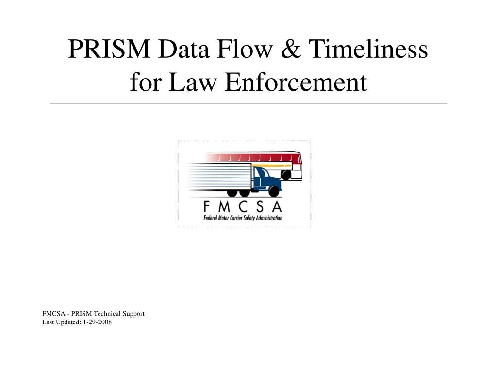 prism data flow timeliness for law enforcement l.