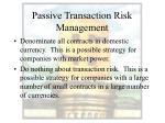 passive transaction risk management