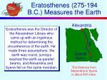 eratosthenes 275 194 b c measures the earth