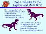 two limericks for the algebra and math timid