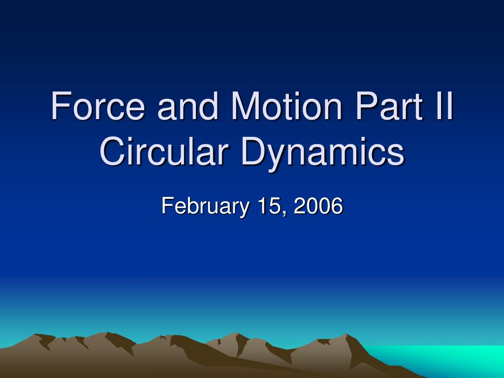 force and motion part ii circular dynamics l.