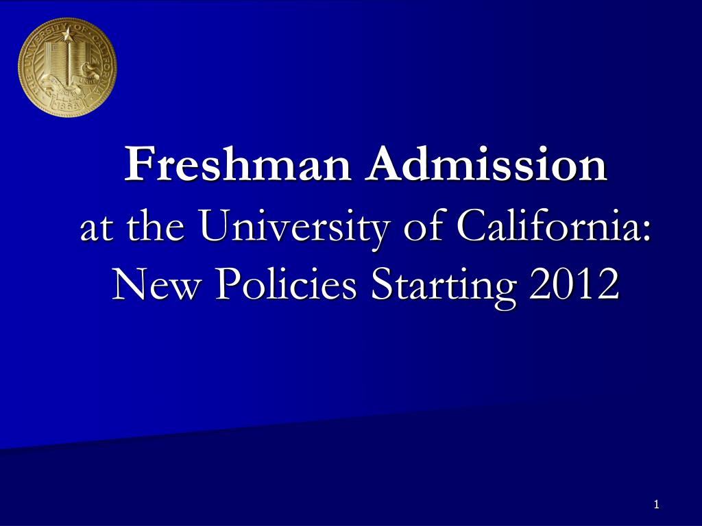 freshman admission at the university of california new policies starting 2012 l.