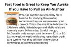 fast food is great to keep you awake if you have to pull an all nighter