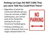 parking lot cops do not care that you were told you could park there
