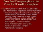 does band colorguard drum line count for pe credit when how