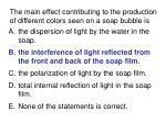 the main effect contributing to the production of different colors seen on a soap bubble is24