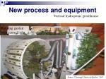 new process and equipment