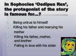 in sophocles oedipus rex the protagonist of the story is famous for