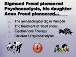 sigmund freud pioneered psychoanalysis his daughter anna freud pioneered