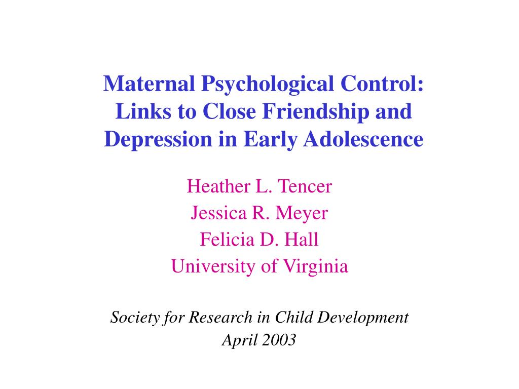 maternal psychological control links to close friendship and depression in early adolescence l.