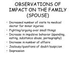 observations of impact on the family spouse