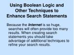 using boolean logic and other techniques to enhance search statements