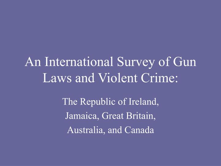 an international survey of gun laws and violent crime n.
