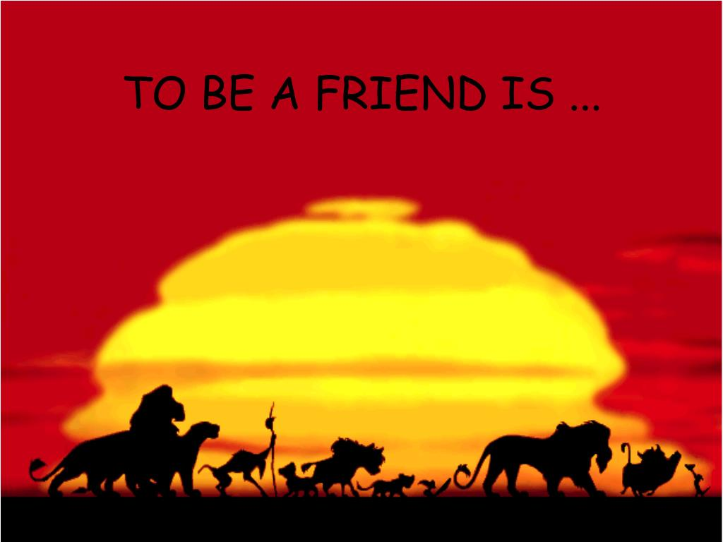 to be a friend is l.