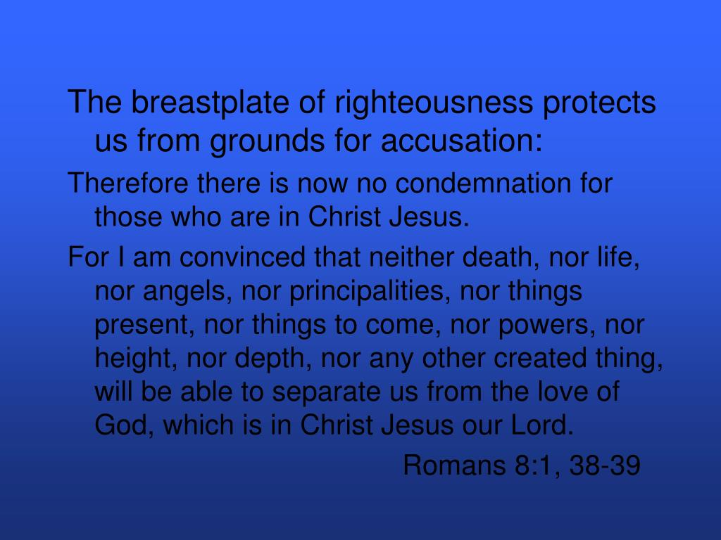 The breastplate of righteousness protects us from grounds for accusation: