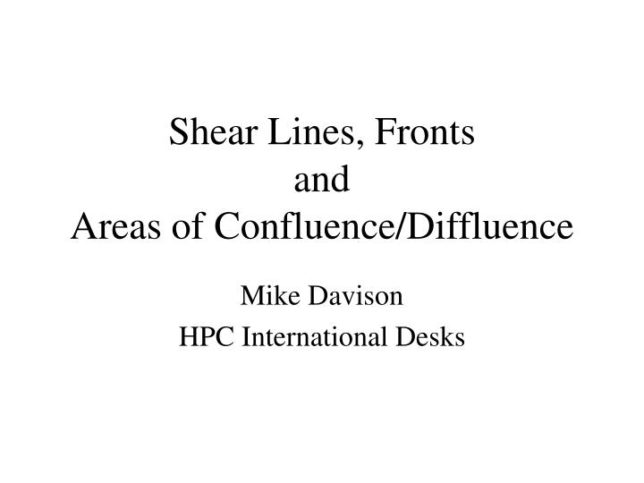 Shear lines fronts and areas of confluence diffluence