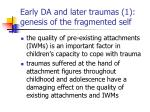 early da and later traumas 1 genesis of the fragmented self