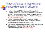 traumas losses in mothers and mental disorders in offspring