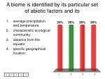 a biome is identified by its particular set of abiotic factors and its