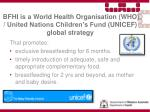 bfhi is a world health organisation who united nations children s fund unicef global strategy