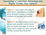 translating a low cost advantage into higher profits two options