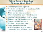 when does a low cost strategy work best