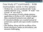 case study of t continued n 84 multisyllabic words in this sample