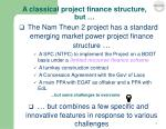 a classical project finance structure but