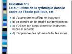 question n 3 le but ultime de la rythmique dans le cadre de l cole publique est