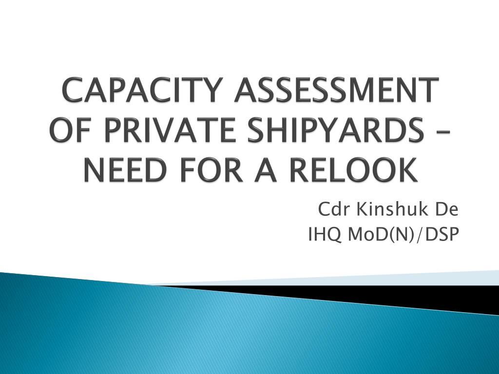 capacity assessment of private shipyards need for a relook l.