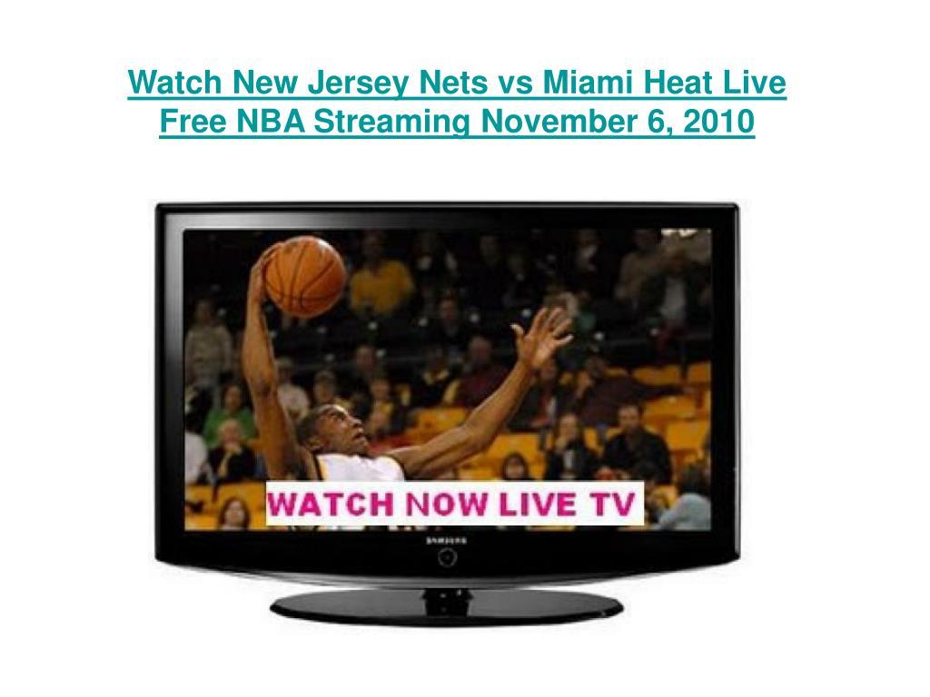 watch new jersey nets vs miami heat live free nba streaming november 6 2010 l.