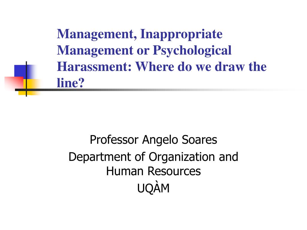 management inappropriate management or psychological harassment where do we draw the line l.