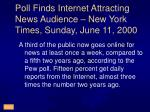 june 12 2000 poll finds internet attracting news audience new york times sunday june 11 2000
