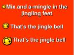 mix and a mingle in the jingling feet that s the jingle bell that s the jingle bell