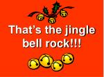 that s the jingle bell rock