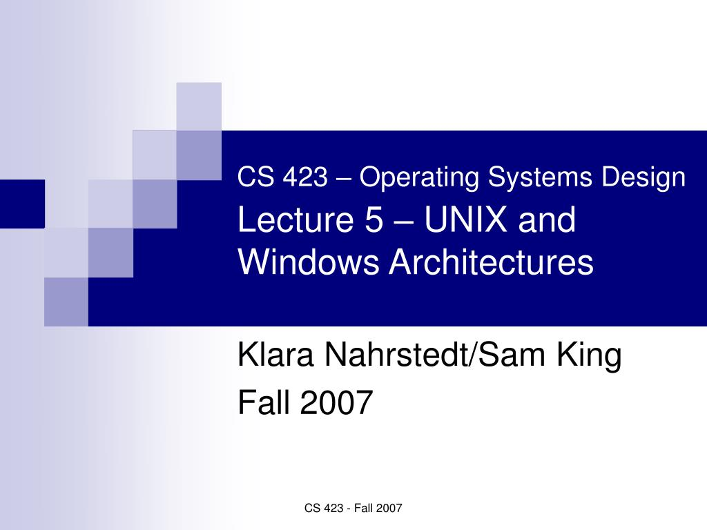 cs 423 operating systems design lecture 5 unix and windows architectures l.