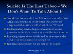 suicide is the last taboo we don t want to talk about it