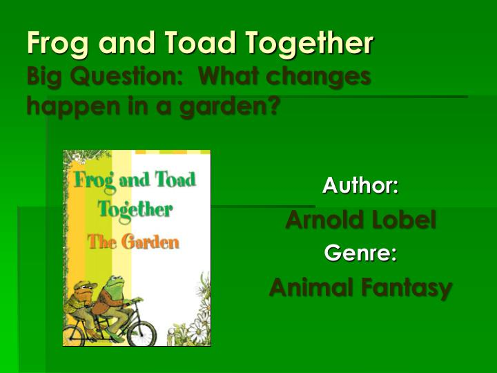 frog and toad together big question what changes happen in a garden n.