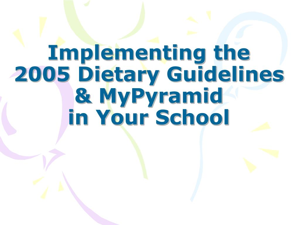 implementing the 2005 dietary guidelines mypyramid in your school l.