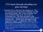 cna input through attending care plan meetings