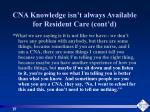 cna knowledge isn t always available for resident care cont d