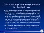 cna knowledge isn t always available for resident care