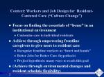 context workers and job design for resident centered care culture change