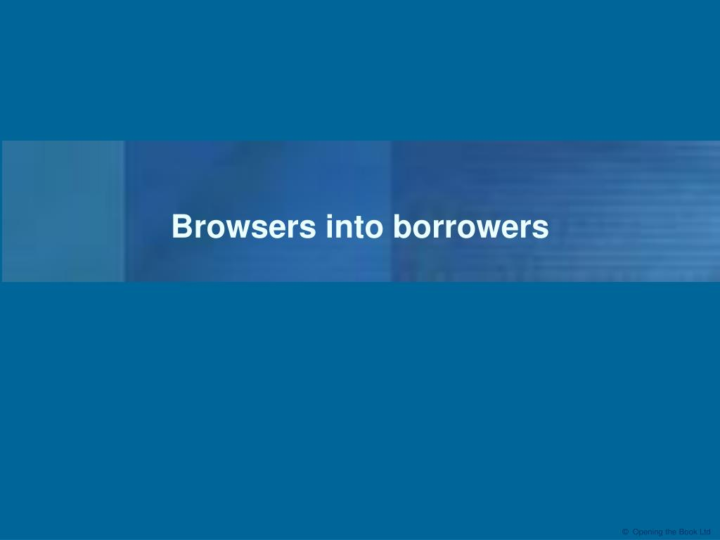 browsers into borrowers l.