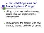 7 consolidating gains and producing more change9